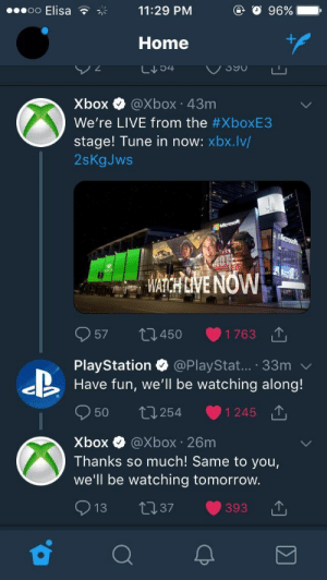 PlayStation, Xbox, and Home: ..oo Elisa  11:29 PM  Home  Xbox aXbox 43m  We're LIVE from the #XboxE3  stage! Tune in now: xbx.lv/  2sKgJws  57 t4501763  PlayStation @PlayStat... 33m  Have fun, we'll be watching along!  50  254  1 245  で」  Xbox e》 @Xbox·26m  Thanks so much! Same to you,  we'll be watching tomorrovw  13 37 console wholesomeness
