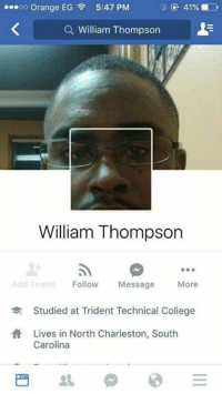 trident: oo Orange EG 5:47 PM  a William Thompson  William Thompson  Add Friend  Follow  Message  More  Studied at Trident Technical College  Lives in North Charleston, South  Carolina