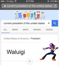 Current: oo Prodigy  52% ilill  9:17 PM  current president of the united states  VOTE  VOTE  current president of the united states  X  ALL  NEWS  MAPS  MAGES  VIDEOS  United States of America  President  Waluigi