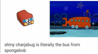 Memes, 🤖, and Bus: OO  shiny charjabug is literally the bus from  spongebob Wow lol. ~Porygon