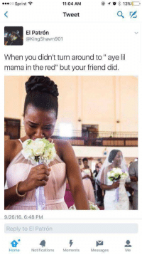 """Forever a bridesmaid: ...oo Sprint  13%  11:04 AM  Tweet  El Patron  @Kingshawn901  When you didn't turn around to aye lil  mama in the red"""" but your friend did  9126/16, 6:48 PM  Reply to El Patron  Notifications  Moments  Home  Messages Forever a bridesmaid"""