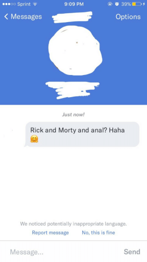 Rick and Morty, Tumblr, and Anal: oo Sprint  9:09 PM  < Messages  Options  Just now!  Rick and Morty and anal? Haha  We noticed potentially inappropriate language.  Report message No, this is fine  Message...  Send straightwhiteboystexting:  twelvesporks