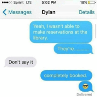 Yeah, Library, and Sprint: oo Sprint LTE 5:02 PM  18%  Messages Dylan  Details  Yeah, I wasn't able to  make reservations at the  library.  They're.  Don't sayit  completely booked.  Delivered Something I would do 😂😂 https://t.co/zKK6huazpd