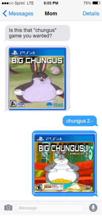 "Game, Sprint, and Mom: oo Sprint LTE 6:05 PM  Messages Mom  Is this that ""chungus""  75%  Details  game you wanted?  BIG CHUNGUS  성 𣊫  chungus 2  BIG CHUNGUS  &KNUCKLES  EPIC  iMessage"