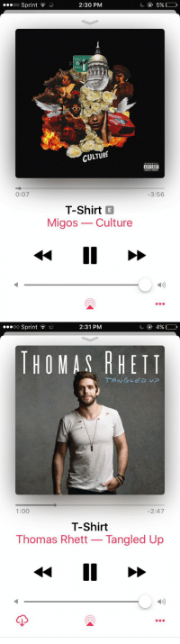 There's two types of people and I'm both: ...oo Sprint  O:07  2:30 PM  Atlanta  CULTURE  T-Shirt  E  Migos Culture  ADVISORY  3:56   ...oo Sprint  2:31 PM  THO MAS RHETT  TANGLED UP  1:00  2:47  T-Shirt  Thomas Rhett Tangled Up There's two types of people and I'm both