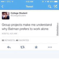 Now I understand.: oo STC  4:02 AM  Tweet  College Student  @CollegeStudent  Group projects make me understand  why Batman prefers to work alone  4/25/15, 4:01 AM  52  RETWEETS 46  FAVORITES Now I understand.