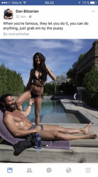 Confirmed as an Alpha practice. Should be a requirement for POTUS tbh.: oo Telia N  73  00.22  Dan Bilzerian  22 min.  When you're famous, they let you do it, you can do  anything, just grab em by the pussy  Se oversettelse Confirmed as an Alpha practice. Should be a requirement for POTUS tbh.