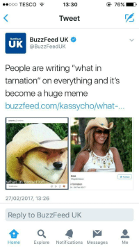 "<p>SELL SELL SELL!!!! via /r/MemeEconomy <a href=""http://ift.tt/2lgasSK"">http://ift.tt/2lgasSK</a></p>: oo TESCO  13:30  Tweet  BuzzFeed UK  @BuzzFeedUK  BuzzFeeD  UK  People are writing ""what in  tarnation"" on everything and it's  become a huge meme  buzzfeed.com/kassycho/what-  bree  @ayobreezus  Folow  what in tarnation  n formation  M-24 Feb 2017  1440 notes  27/02/2017, 13:26  Reply to BuzzFeed UK  Home  Explore Notifications Messages  Me <p>SELL SELL SELL!!!! via /r/MemeEconomy <a href=""http://ift.tt/2lgasSK"">http://ift.tt/2lgasSK</a></p>"