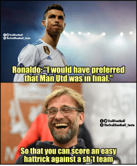 Memes, Ronaldo, and Truth: OO TrollFootball  TheTrollFootball Insta  Ronaldo.lwould have preferred  that Man Utd was in final.  OOTrollFootball  TheTrollfootball_Insta  So that you can score ancas  hattrick against a sh't team The truth has been spoken https://t.co/KFJ47xXakK