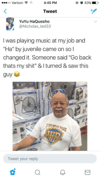 """Blackpeopletwitter, Juvenile, and Music: oo Verizon  4:45 PM  Tweet  YuYu HaQuesho  @Nicholas_ted33  I was playing music at my job and  """"Ha"""" by juvenile came on so l  changed it. Someone said """"Go back  thats my shit"""" & I turned & saw this  guy  Lasko  Max P  sko  YOUEE DA  Fan  WARN A BR  Tweet your reply <p>Pass this guy the aux (via /r/BlackPeopleTwitter)</p>"""
