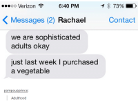 Dank, 🤖, and Contacts: ...oo Verizon  6:40 PM  73%  K Messages (2) Rachael  Contact  we are sophisticated  adults okay  just last week l purchased  a vegetable  pompousp  Adulthood #TumblrMadeMeDoIt