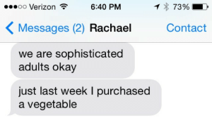 Verizon, Okay, and Sophisticated: oo Verizon  6:40 PM  7390  Messages (2) Rachae Contact  we are sophisticated  adults okay  just last week I purchased  a vegetable