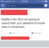 Facepalm, Verizon, and American: .oo Verizon LTE  8:50 PM  Q Search  Raiders fan. But not going to  stand then you deserve to loose  here in American.  I Like  Comment