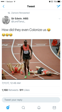 7/11, Blackpeopletwitter, and Verizon: oo Verizon  o 75%  Tweet  Zamore Retweeted  A  , Sir Edwin. MBS  @LordTanui  How did they even Colonize us  KENYA  HEPSE  7/11/17, 12:49 AM  1,168 Retweets 911 Likes  Tweet your reply <p>Where there&rsquo;s a whip, there&rsquo;s a way. (via /r/BlackPeopleTwitter)</p>
