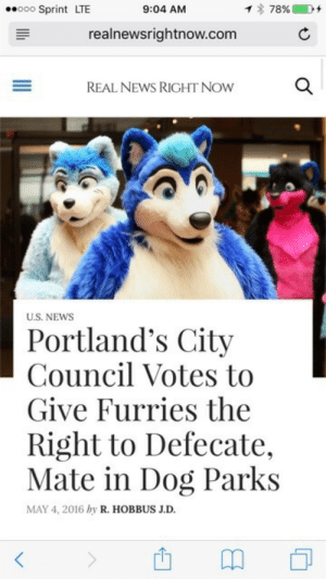 News, Sprint, and Dog: oo0 Sprint LTE  9:04 AM  realnewsrightnow.com  REAL NEWS RIGHT NOW  U.S. NEWS  Portland's City  Council Votes to  Give Furries the  Right to Defecate,  Mate in Dog Parks  MAY 4, 2016 hy R. HOBBUS J.D.