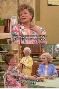 The Golden Girls: ood care  ody likea  take verv good care of  myself  treat my bOdY LIkeja temple  Yean open to-evervone  day or night The Golden Girls