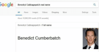 OH: oogle  Benedryl Cabbagepatch real name  All News mages Vides Shopping More  About 10,800,000 results (0.56 seconds)  Settings Tools  Benedryl Cabbagepatch Full name  Benedict Cumberbatch OH