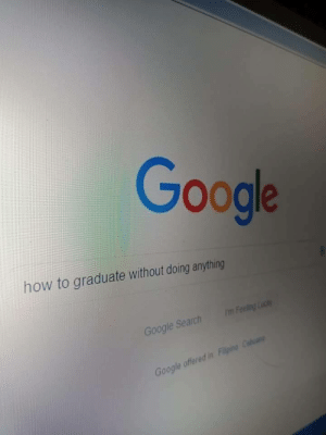 Dank, Google, and Memes: oogle  how to graduate without doing anything  oogle Search  Google offered in me_irl by icametostealmemes MORE MEMES