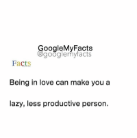 Google, Lazy, and Tag Someone: oogleMy Facts  google my facts  Facts  Being in love can make you a  lazy, less productive person. Tag someone you love 😊