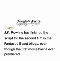 Google, Beastly, and Film: oogleMy Facts  google my facts  Facts  J.K. Rowling has finished the  Script for the second film in the  Fantastic Beast trilogy, even  though the first movie hasn't even  premiered. Who's watching the movie ? Share your time 😊