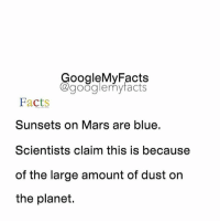 "Google, Blue, and Mars: oogleMy Facts  google my facts  Facts  Sunsets on Mars are blue.  Scientists claim this is because  of the large amount of dust on  the planet. Comment ""MARS"" letter by letter without getting interrupted below! 😋"
