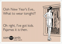Pajamas for the win!: ooh New Year's Eve...  What to wear tonight??  Oh right, ve got kids.  Pajamas it is then  Som  ee  cards  user card Pajamas for the win!