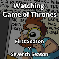 Being a gameofthrones fan is completely different now.: OOK  ON-S  WatchingA THR  eSEVE  Game of Thrones  WAS  OWN  E ENDIN  HE SE  SIED  FEAT  VERS  First Season  Seventh Season Being a gameofthrones fan is completely different now.