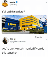 Facts, Ikea, and Memes: ookay  @ookay  Yall call this a date?  IKEA  Home furnishing  @pubity  어치  @jaywithdabeard  you're pretty much married if you do  this together @pubity laying down the facts!