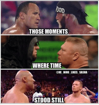 Memes, Wrestling, and World Wrestling Entertainment: oon  THOSE MOMENTS  WHERETIME  @HE WHO LIKES SASHA  STOOD STILL That segment was wild 😂. Lavar is hilarious and Lamelo gave no fucks about the PG Rating😂😅. wwe wwememes therock dwaynejohnson dwaynetherockjohnson justbringit hulkhogan hulkamania nwo undertaker theundertaker brocklesnar suplexcity samoajoe kane lavarball themiz wrestler wrestling prowrestling professionalwrestling wwenetwork raw romanreigns wweraw mondaynightraw smackdown nxt deanambrose sethrollins