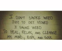 Weed, Marijuana, and Mind: OON'T SMOKE WEED  JUST TO GET STONED  SMOKE WEED  To HEAL RELAX, AND CLEANEE  MY MIND B00X AND GOUL 💯 @thehighsociety