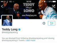 "Wrestling, World Wrestling Entertainment, and Ooo: ..ooo 3 4G  14:18  91%  TEDDY  ""Playa  BLOENG  www.Teddylong.ccm  Teddy Long  ateddyplayalong  You are blocked from following ateddyplayalong and viewing  ateddyplayalong's Tweets. Learn more NOW HOLD ON A MINUTE PLAYA"