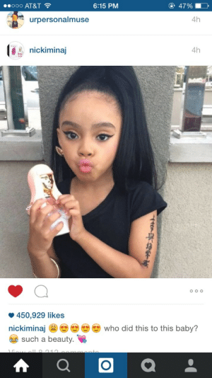 thottweiler:  when i have kids: ..ooo AT&T  6:15 PM  4790  urpersonalmuse  4h  nickiminaj  4h  450,929 likes  nickiminaj who did this to this baby?  such a beauty. thottweiler:  when i have kids