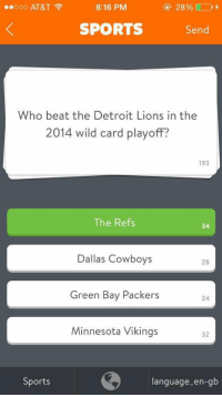 Dallas Cowboys, Detroit, and Detroit Lions: ooo AT&T  8:16 PM  SPORTS  Send  who beat the Detroit Lions in the  2014 wild card playoff?  193  The Refs  34  Dallas Cowboys  28  Green Bay Packers  24  Minnesota Vikings  32  Sports  language-en-gb Who did this? 😒