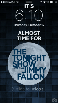 "Iphone, Jimmy Fallon, and Target: ..ooo AT&T  IT'S  6:10  Thursday, October 17  ALMOST  TIME FOR  THE  TONIGHT  SHOW  JIMMY  FALLON  STARRING  slide to unlock <h2><a href=""https://www.nbc.com/the-tonight-show/blog/download-the-tonight-shows-stylish-custom-iphone-wallpaper/223941"" target=""_blank"">Check out the new Tonight Show iPhone wallpaper! </a></h2>"