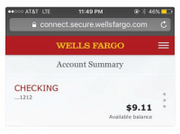 """"""" work until your bank account looks like a phone number """" https://t.co/BwjAdWsQ2e: ooo AT&T LTE  11:49 PM  connect.secure.wellsfargo.com C  WELLS FARGO  Account Summary  CHECKING  ...1212  $9.11  Available balance """" work until your bank account looks like a phone number """" https://t.co/BwjAdWsQ2e"""