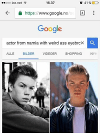 Don't ever stop being you, Google search engine: ooo ce.net  16.37  o 41  D  https  www.google.n  l4  Google  actor from narnia with weird ass eyebrcX O  SHOPPING  NYH  ALLE  BILDER  VIDEOER Don't ever stop being you, Google search engine