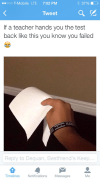 Bad, Fail, and Gif: ooo Mobile LTE 7:02 PM  Tweet  If a teacher hands you the test  back like this you know you failed  Reply to Dequan, Bestfriend's Keep...  Timelines  Notifications  Messages ~ AyyJayy of Just Bad Puns  Check out We Post GIFs