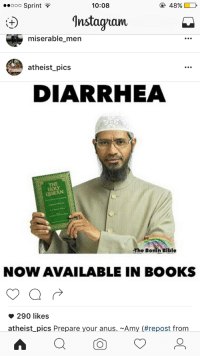 Books, Bible, and Diarrhea: ooo Sprint  10:08  48%)  Instaguam  miserable_men  atheist_pics  DIARRHEA  THE  QURAN  The Bonin Bible  NOW AVAILABLE IN BOOKS  290 likes  atheist-pics Prepare your anus. ~Amy (#repost from