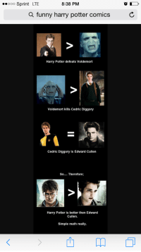 funny harry potter: ooo Sprint LTE  8:38 PM  a funny harry potter comics C  Harry Potter defeats Voldemort  Voldemort kills Cedric Diggory  Cedric Diggory is Edward Cullen  So.... Therefore  Harry Potter is better then Edward  Cullen.  Simple math really.