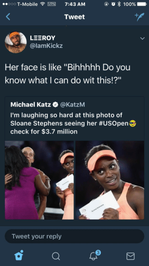 "T-Mobile, Banks, and Michael: ooo T-Mobile VPN 7:43 AM  Tweet  lamKickz  Her face is like ""Bihhhhh Do you  know what I can do wit this!?""  Michael Katz @KatzM  I'm laughing so hard at this photo of  Sloane Stephens seeing her #USOpenGi  check for $3.7 million  Tweet your reply  3 US Open the banks so I can cash this check"
