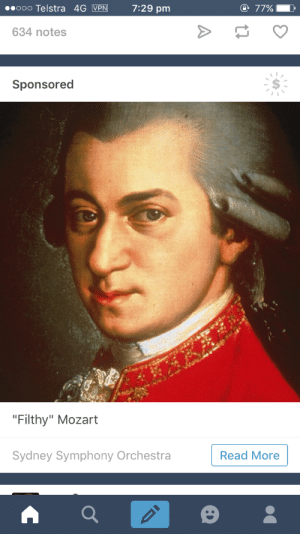 "a-pinch-of-nutmeg:  guidancerune:  thank you, tumblr advertising  Wolfgang Amadeus Mozart has been dead for 226 slutty, slutty years…. : ooo Telstra 4G  VPN  7:29 pm  77%  634 notes  Sponsored  Filthy"" Mozart  Sydney Symphony Orchestra Read More a-pinch-of-nutmeg:  guidancerune:  thank you, tumblr advertising  Wolfgang Amadeus Mozart has been dead for 226 slutty, slutty years…."