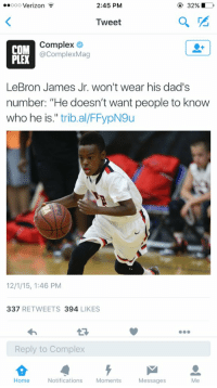 """Lmaooo: ooo Verizon  2:45 PM  32%  Tweet  Complex  COM  acomplexMag  LeBron James Jr. won't wear his dad's  number: """"He doesn't want people to know  who he is  trib al/FFypN9u  121/15, 1:46 PM  337  RETWEETS 394  LIKES  Reply to Complex  Home  Notifications  Moments  Messages Lmaooo"""