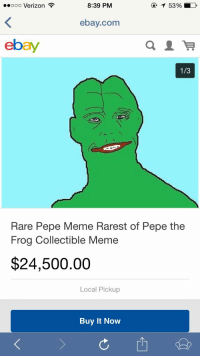 <p>Now that is a spot on price for a Meme of that caliber</p>: ..ooo Verizon  8:39 PM  ebay.com  ebay  1/3  Rare Pepe Meme Rarest of Pepe the  Frog Collectible Meme  $24,500.00  Local Pickup  Buy It Novw <p>Now that is a spot on price for a Meme of that caliber</p>