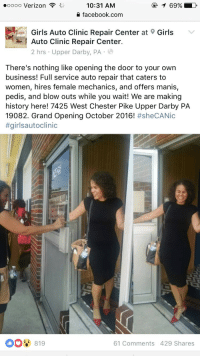 dysfunctunal:  this is just beautiful, hope it spreads!!: .oooo Verizon  10:31 AM  O facebook.com  Girls Auto Clinic Repair Center at  Auto Clinic Repair Center.  2 hrs Upper Darby, PA  Girls V  There's nothing like opening the door to your own  business! Full service auto repair that caters to  women, hires female mechanics, and offers manis,  pedis, and blow outs while you wait! We are making  history here! 7425 West Chester Pike Upper Darby PA  I9082. Grand Opening October 2016! #sheCANic  #girisautoclinic  819  61 Comments 429 Shares dysfunctunal:  this is just beautiful, hope it spreads!!