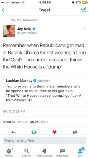 "Dont worry, Fox News is totally fair and balanced: .oooo Verizon  12:05 PM  O 87%  Tweet  2  You Retweeted  Joy Reid C  @JoyAnnReid  Remember when Republicans got mad  at Barack Obama for not wearing a tie in  the Oval? The current occupant thinks  the White House is a ""dump""  Lachlan Markay @lachlan  Trump explains to Bedminster members why  he spends so much time at his golf club:  ""That White House is a real dump."" golf.com/  tour-news/2017.  8/1/17, 3:38 PM  16.5K RETWEETS 35.1K LIKES  Reply to Joy Reid  2  Home  Explore Notifications Messages Dont worry, Fox News is totally fair and balanced"