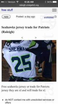 Craigslist, Memes, and craigslist.org: ooooo Verizon  10:26 AM  raleigh craigslist.org  free stuff  prohibited 12]  reply  Posted: a day ago  Seahawks jersey trade for Patriots  (Raleigh)  SHERM  Free Seahawks jersey or trade for Patriots  jersey they are xl and will trade for xl  do NOT contact me with unsolicited services or  offers I'm not a bandwagon fan bro