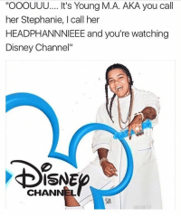 "BeefALERTUncut I thought y'all was for the kids @disneychannel ? 🤔: ""OOOUUU.... It's Young M. A. AKA you call  her Stephanie, I call her  HEADPHANNNIEEE and you're watching  Disney Channel""  CHANNEL  SM BeefALERTUncut I thought y'all was for the kids @disneychannel ? 🤔"