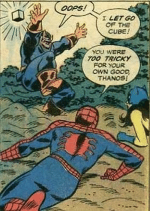 If this isnt in Endgame I will demand a full refund: OOPs!  I LET GO  OF THE  CUBE!  YOU WERE  TOO TRICKY  FOR YOUR  OWN GOOD  THANOS! If this isnt in Endgame I will demand a full refund