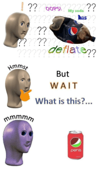 """<p>[<a href=""""https://www.reddit.com/r/surrealmemes/comments/8c0vow/mmmmm_tasty/"""">Src</a>]</p>: OoPS  My soda  has  2  Si  deflaten  But  WAIT  What is this?... <p>[<a href=""""https://www.reddit.com/r/surrealmemes/comments/8c0vow/mmmmm_tasty/"""">Src</a>]</p>"""