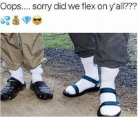 Flexing, Memes, and Sorry: Oops.... sorry did we flex on y'all???